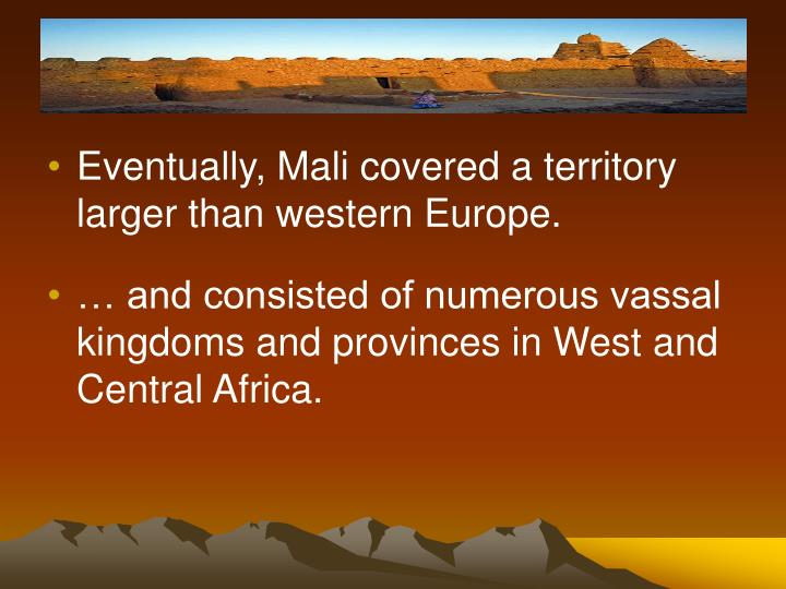 Eventually, Mali covered a territory larger than western Europe.