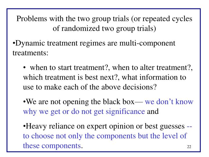 Problems with the two group trials (or repeated cycles of randomized two group trials)