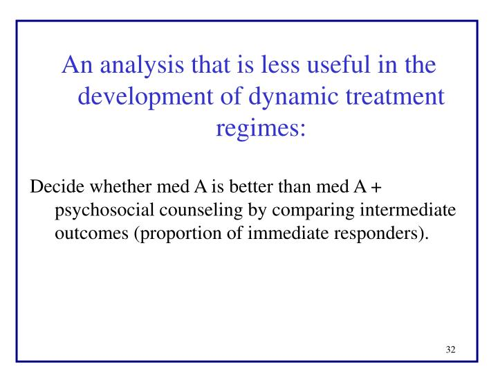 An analysis that is less useful in the development of dynamic treatment regimes:
