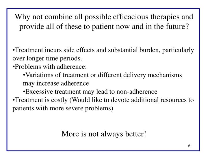 Why not combine all possible efficacious therapies and provide all of these to patient now and in the future?