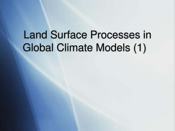 Land surface processes in global climate models 1