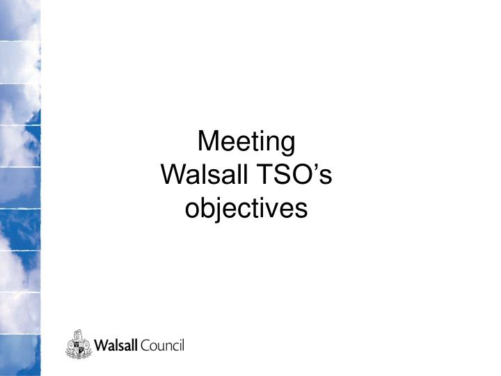 Meeting Walsall TSO's objectives