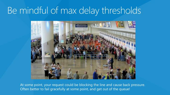Be mindful of max delay thresholds