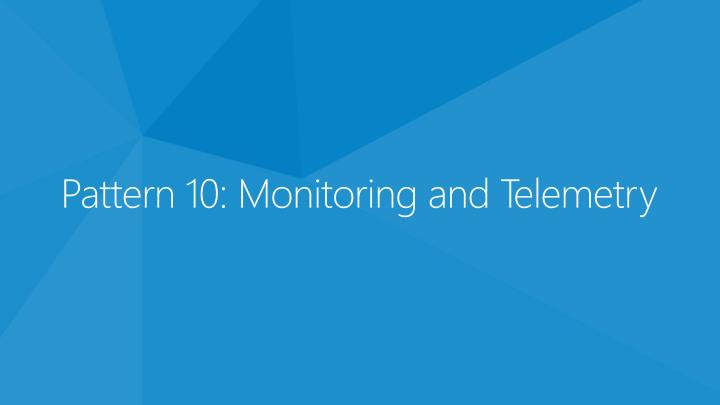 Pattern 10: Monitoring and Telemetry