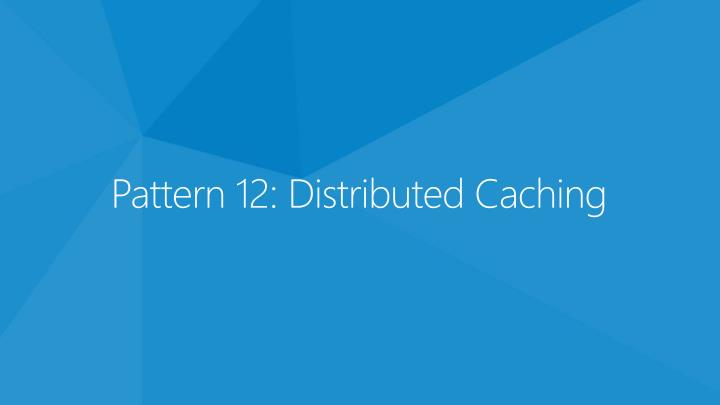 Pattern 12: Distributed Caching