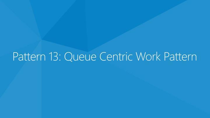 Pattern 13: Queue Centric Work Pattern