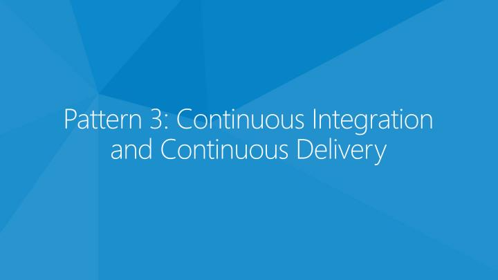 Pattern 3: Continuous Integration