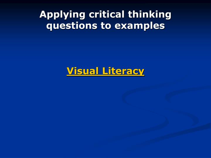 Applying critical thinking questions to examples