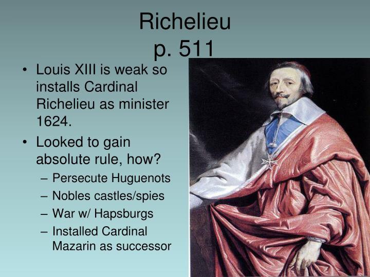Louis XIII is weak so installs Cardinal Richelieu as minister 1624.