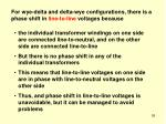 for wye delta and delta wye configurations there is a phase shift in line to line voltages because