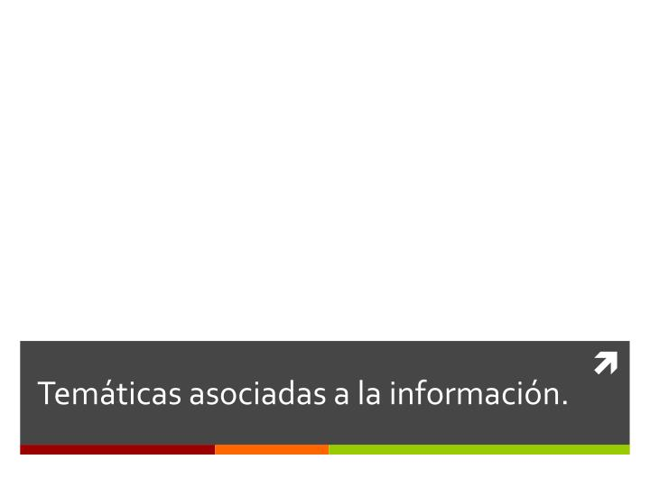 Temáticas asociadas a la información.