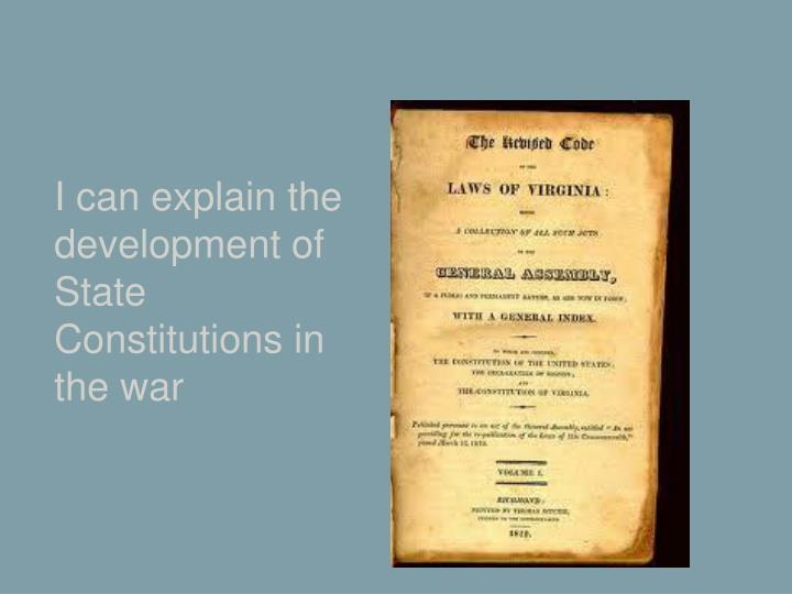 I can explain the development of State Constitutions in the war
