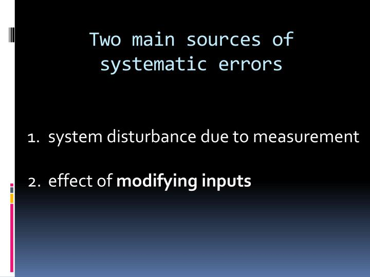 Two main sources of systematic errors