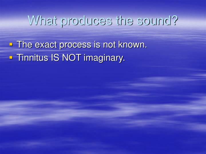 What produces the sound?