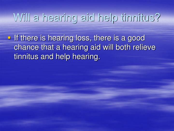 Will a hearing aid help tinnitus?