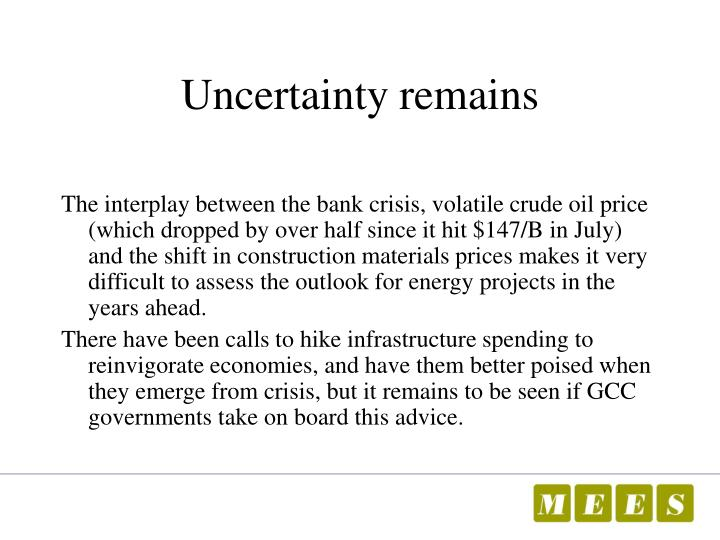 Uncertainty remains