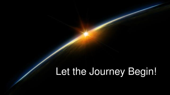 Let the Journey Begin!