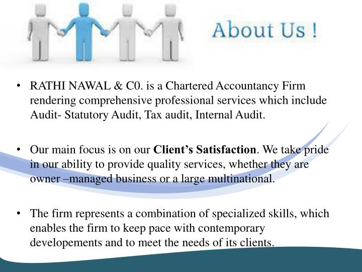 RATHI NAWAL & C0. is a Chartered Accountancy Firm rendering comprehensive professional services which include Audit- Statutory Audit, Tax audit, Internal Audit.