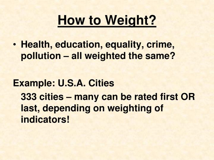 How to Weight?