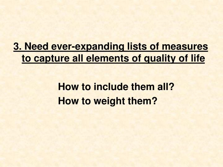 3. Need ever-expanding lists of measures to capture all elements of quality of life