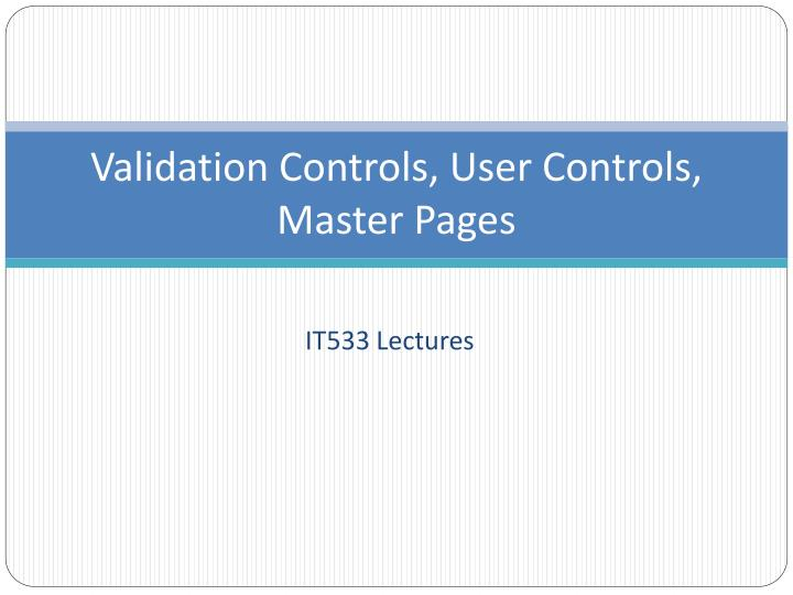 Validation Controls, User Controls,
