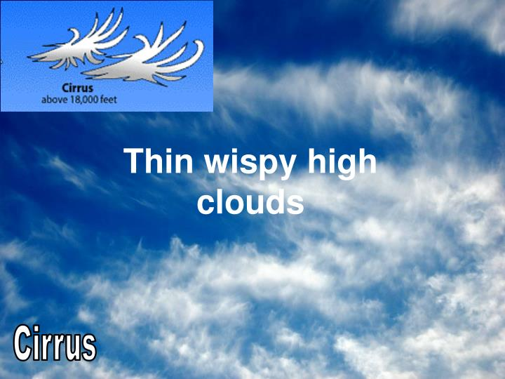 Thin wispy high clouds