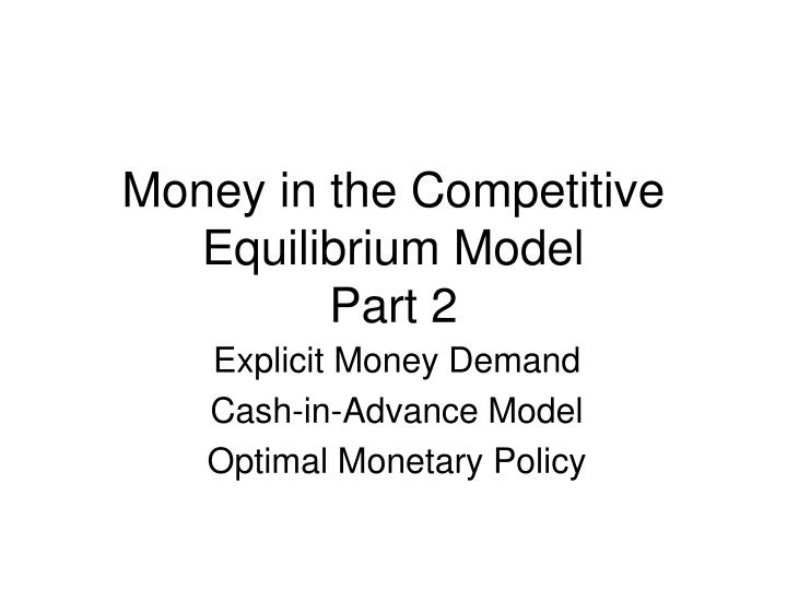Money in the competitive equilibrium model part 2