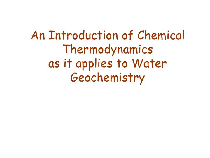 An introduction of chemical thermodynamics as it applies to water geochemistry