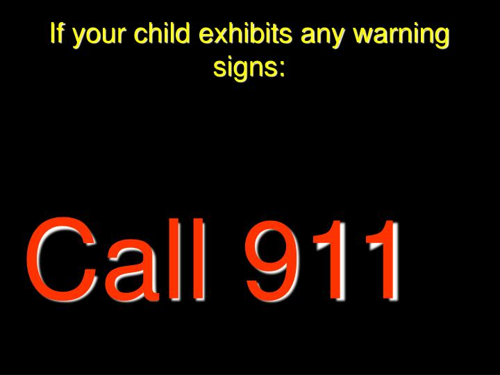 If your child exhibits any warning signs: