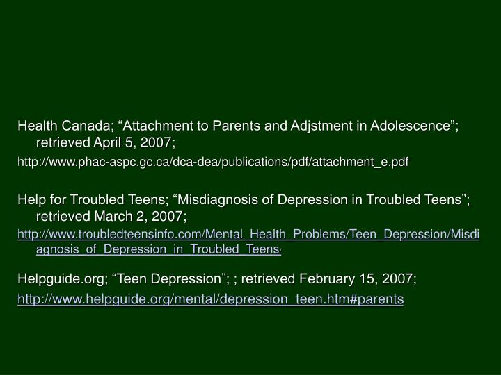 "Health Canada; ""Attachment to Parents and Adjstment in Adolescence""; retrieved April 5, 2007;"