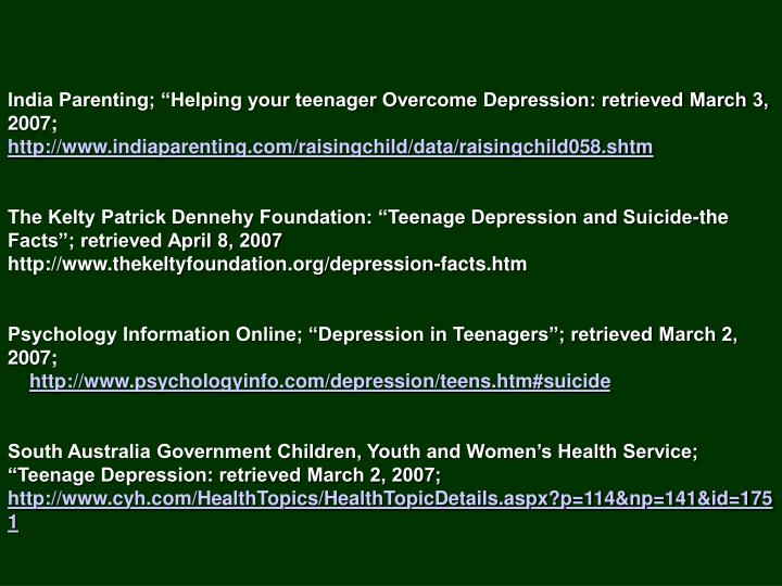 "India Parenting; ""Helping your teenager Overcome Depression: retrieved March 3, 2007;"