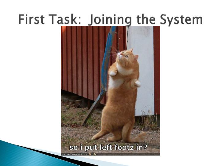 First Task:  Joining the System