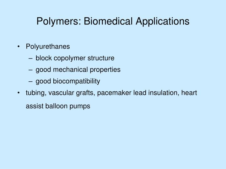 polymers and plastics in biomedical applications Not only have polymers replaced many old applications in medicine such  in an  attempt to develop a clear plastic cloth that was waterproof,.
