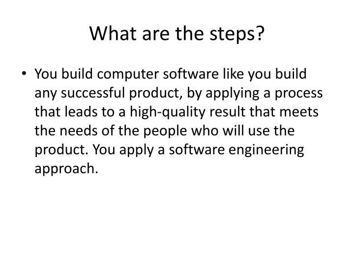 What are the steps?