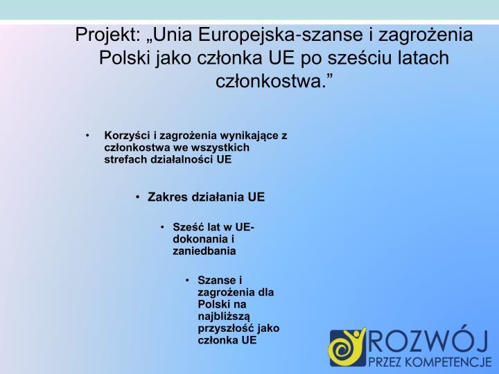 """Projekt: """"Unia Europejska-szanse i zagrożenia Polski jako członka UE po sześciu latach członkostwa."""""""