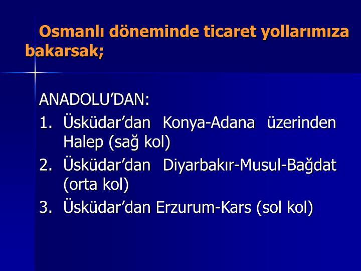 Osmanl dneminde ticaret yollarmza bakarsak;