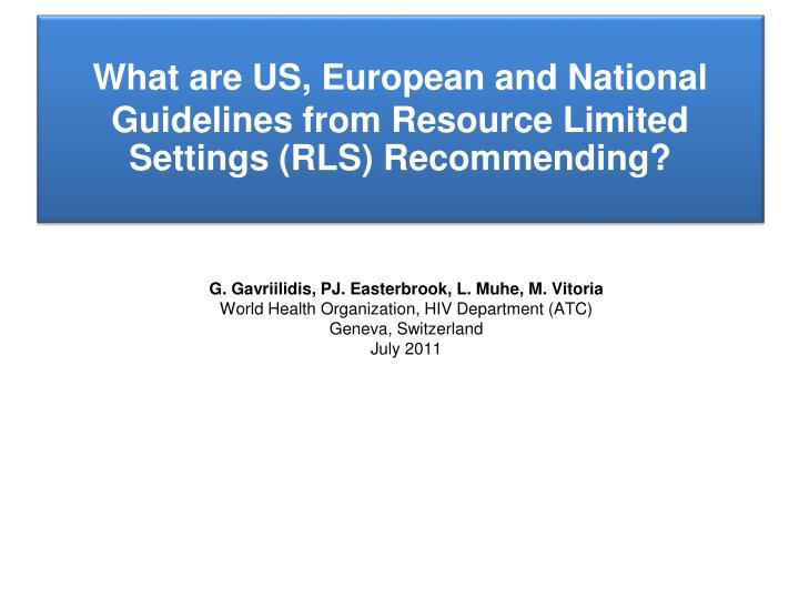 What are us european and national guidelines from resource limited settings rls recommending