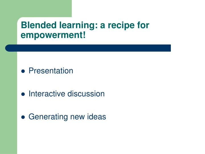 Blended learning: a recipe for empowerment!