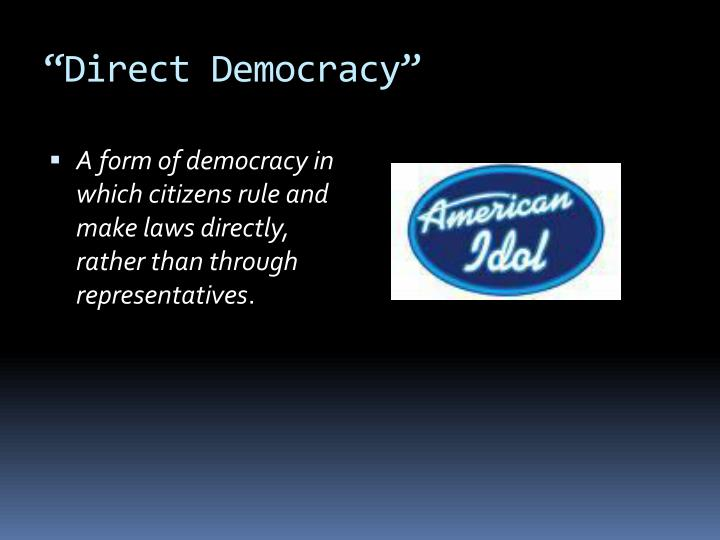 """Direct Democracy"""