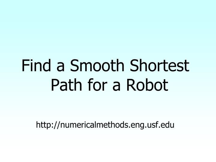 Find a Smooth Shortest Path for a Robot