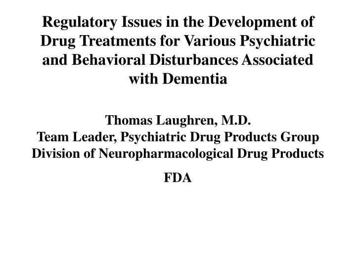 Regulatory Issues in the Development of Drug Treatments for Various Psychiatric and Behavioral Distu...