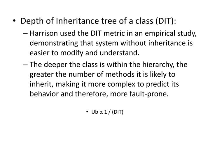 Depth of Inheritance tree of a class (DIT):