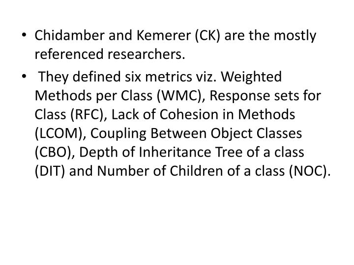Chidamber and Kemerer (CK) are the mostly referenced researchers.