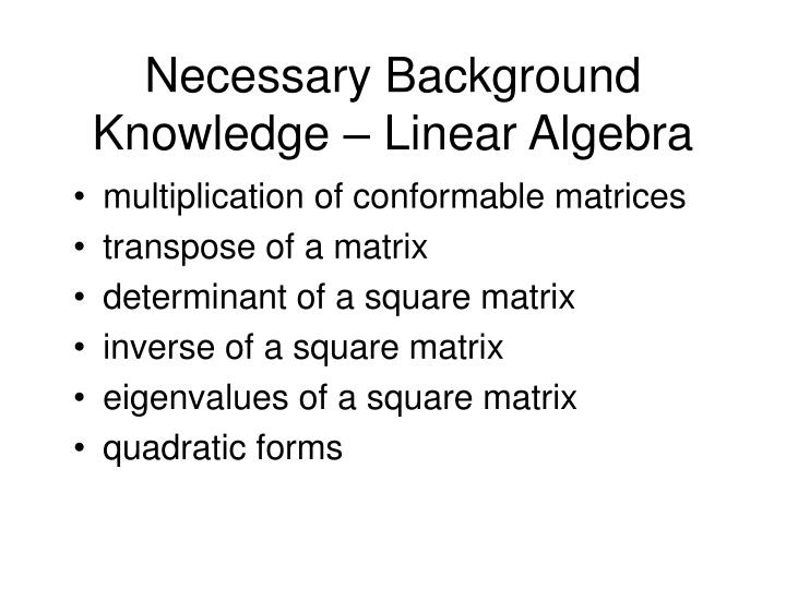 Necessary Background Knowledge – Linear Algebra