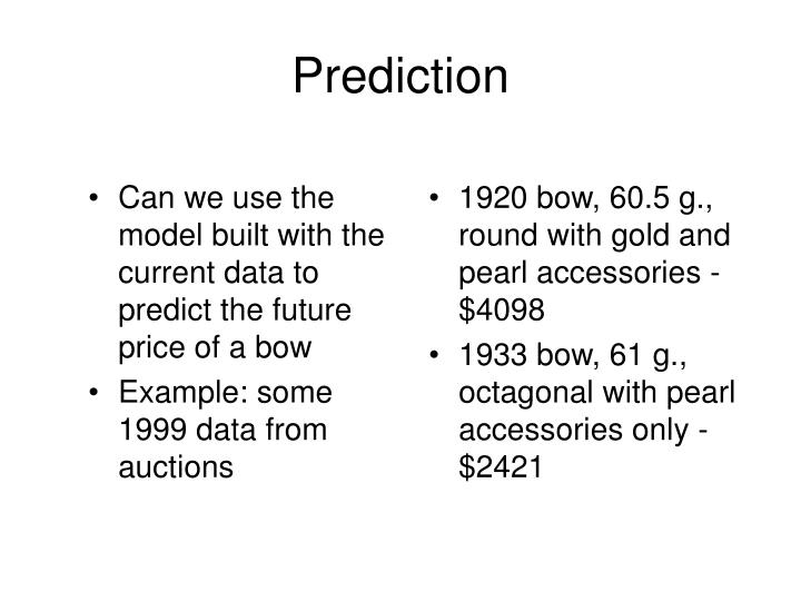 Can we use the model built with the current data to predict the future price of a bow