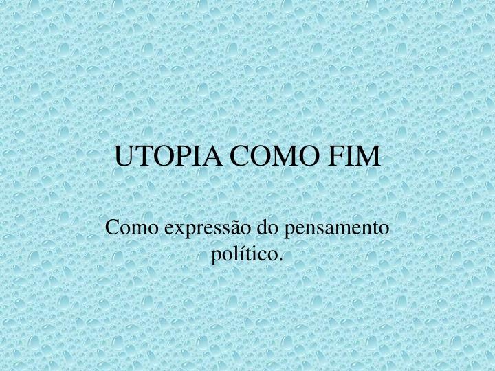 UTOPIA COMO FIM