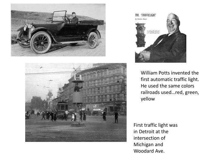 William Potts invented the first automatic traffic light.  He used the same colors railroads used…red, green, yellow