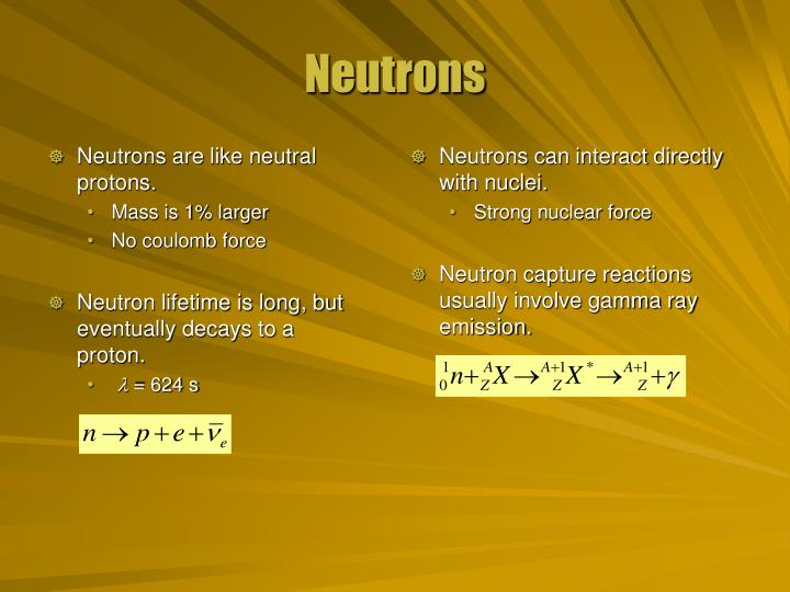 Neutrons are like neutral protons.