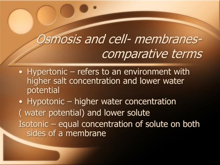 Osmosis and cell- membranes- comparative terms
