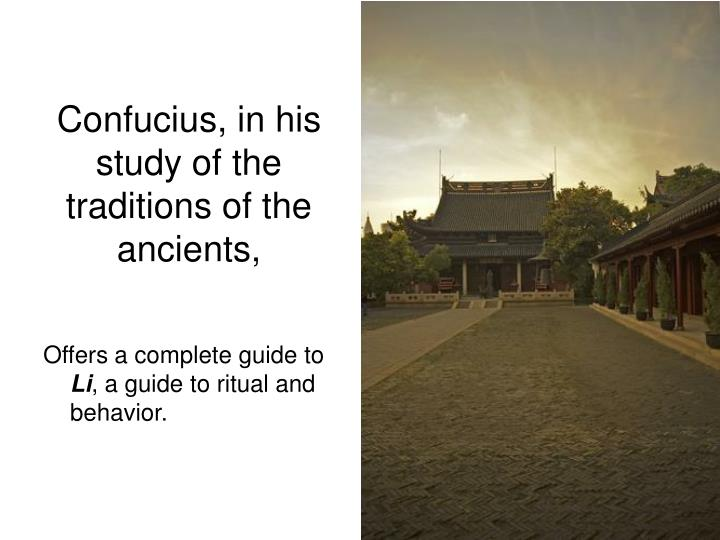Confucius, in his study of the traditions of the ancients,